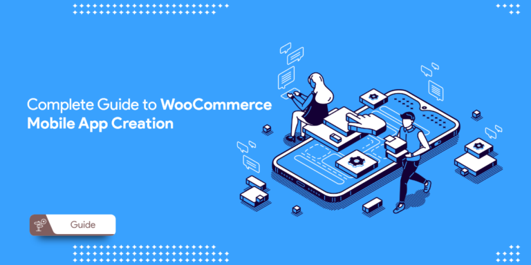 A Complete Guide to WooCommerce Mobile App Creation