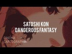 Satoshi Kon: Dangerous Fantasy – Cinema Cartography