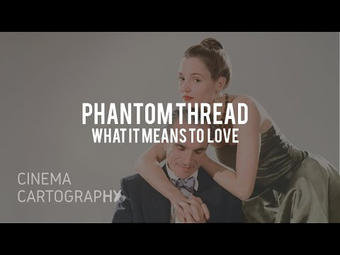 Phantom Thread – What It Means To Love | Cinema Cartography