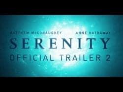 SERENITY – Official Trailer #2 | Matthew McConaughey, Anne Hathaway, Jason Clarke, Djimon  ...