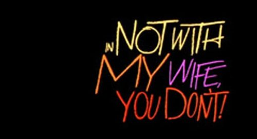 Not with my wife you don't Title Treatment