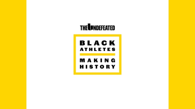 ESPN – The Undefeated Black Athletes Making History – Black History Month