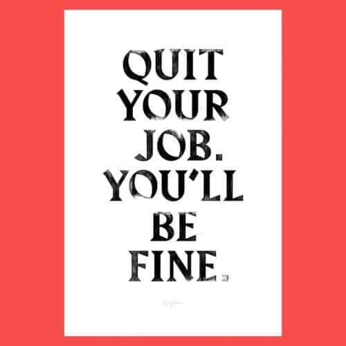Typographic Poster | Quit Your Job. You'll Be Fine.