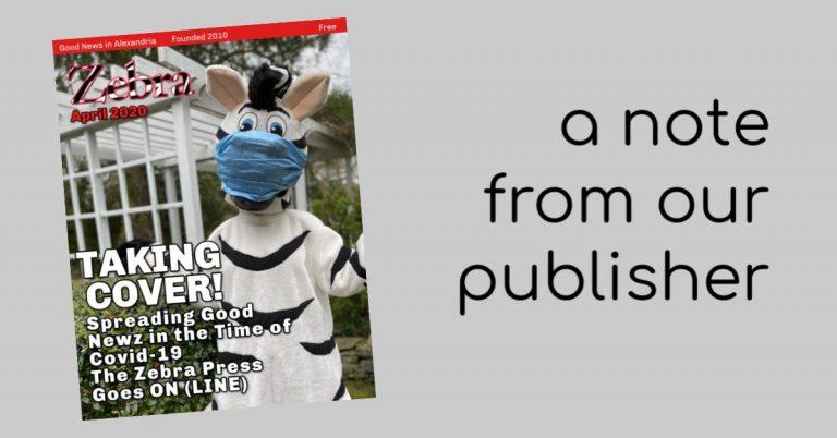 Publisher's Letter: The Zebra Press Temporarily Suspends Print Edition Due to Covid-19 Crisis