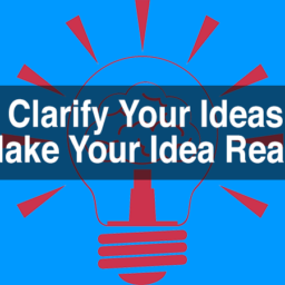 Clarify Ideas and make your ideas real. If you can't communicate it, how will others understand it?