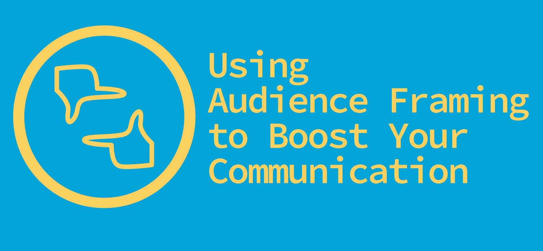 How to use audience framing as a communication skill