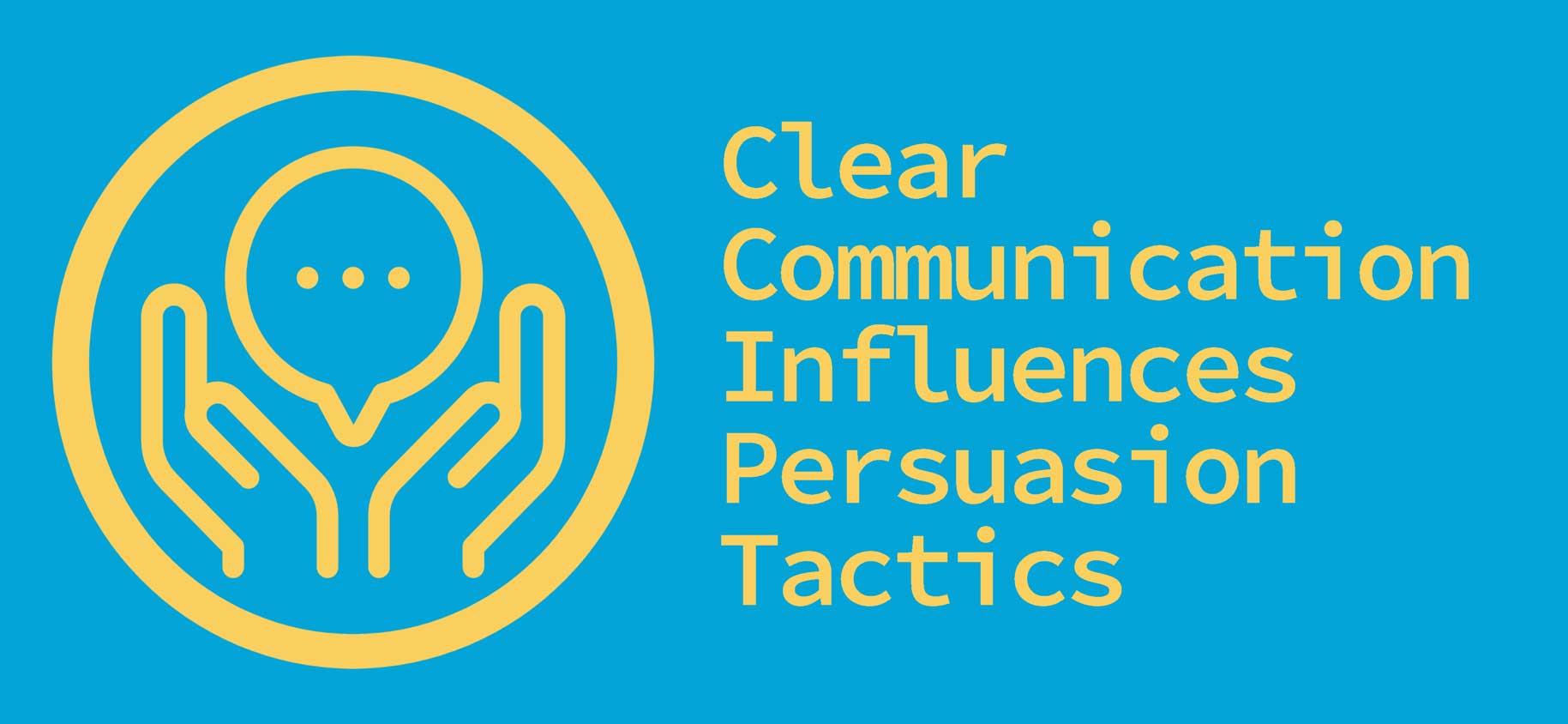 Clear Communication Influences Persuasion Tactics