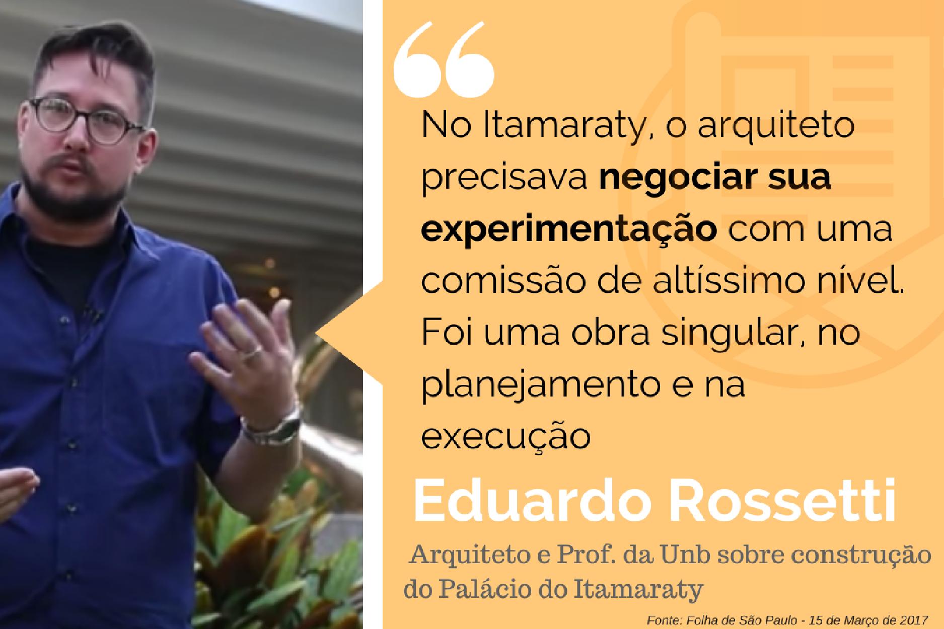 Arquiteto Eduardo Rossetti - Itamaraty