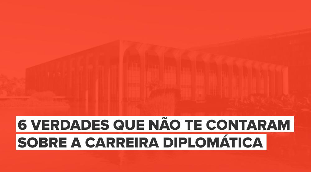 6 verdades que não te contaram sobre a carreira diplomática
