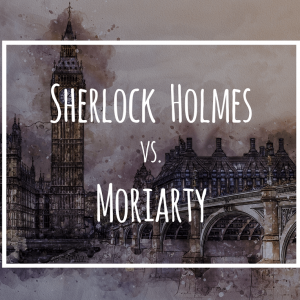 Sherlock Holmes vs. Moriarty