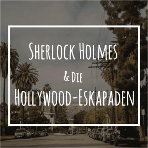 Sherlock Holmes & die Hollywood-Eskapaden