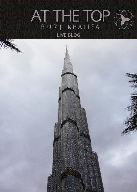 Experience at the top , Burj Khalifa Dubai UAE. [ Live Blog ]