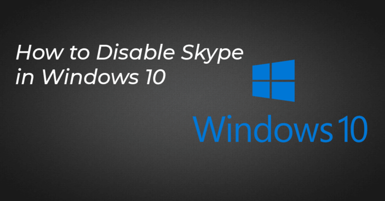 How to Disable Skype on Windows 10