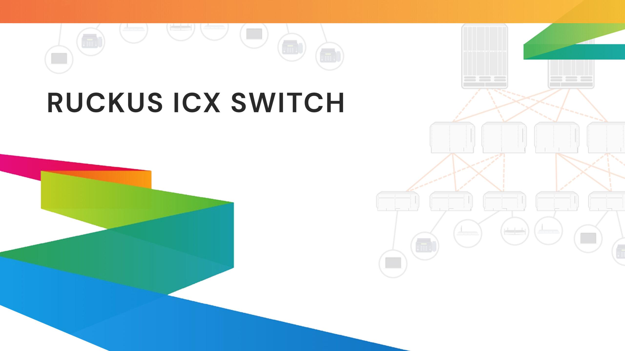 Ruckus ICX Switch