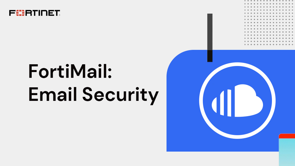 Fortinet FortiMail: Email Security