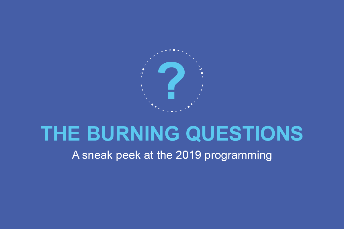 The burning questions: a sneak peek at the 2019 programming
