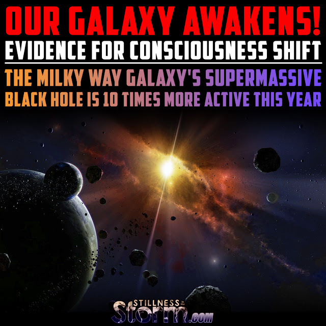 Our Galaxy Awakens! | Evidence for Consciousness Shift – The Milky Way Galaxy's Supermassive Black Hole Is 10 Times More Active This Year
