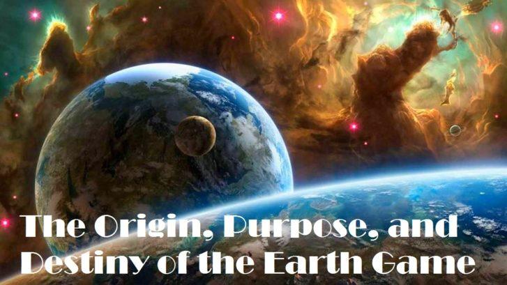 The Origin, Purpose, and Destiny of the Earth Game
