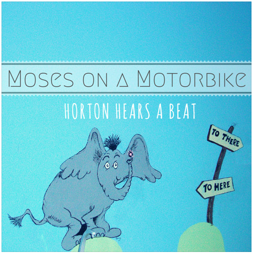 moses on a motorbike – dr. seuss mix: horton hears a who