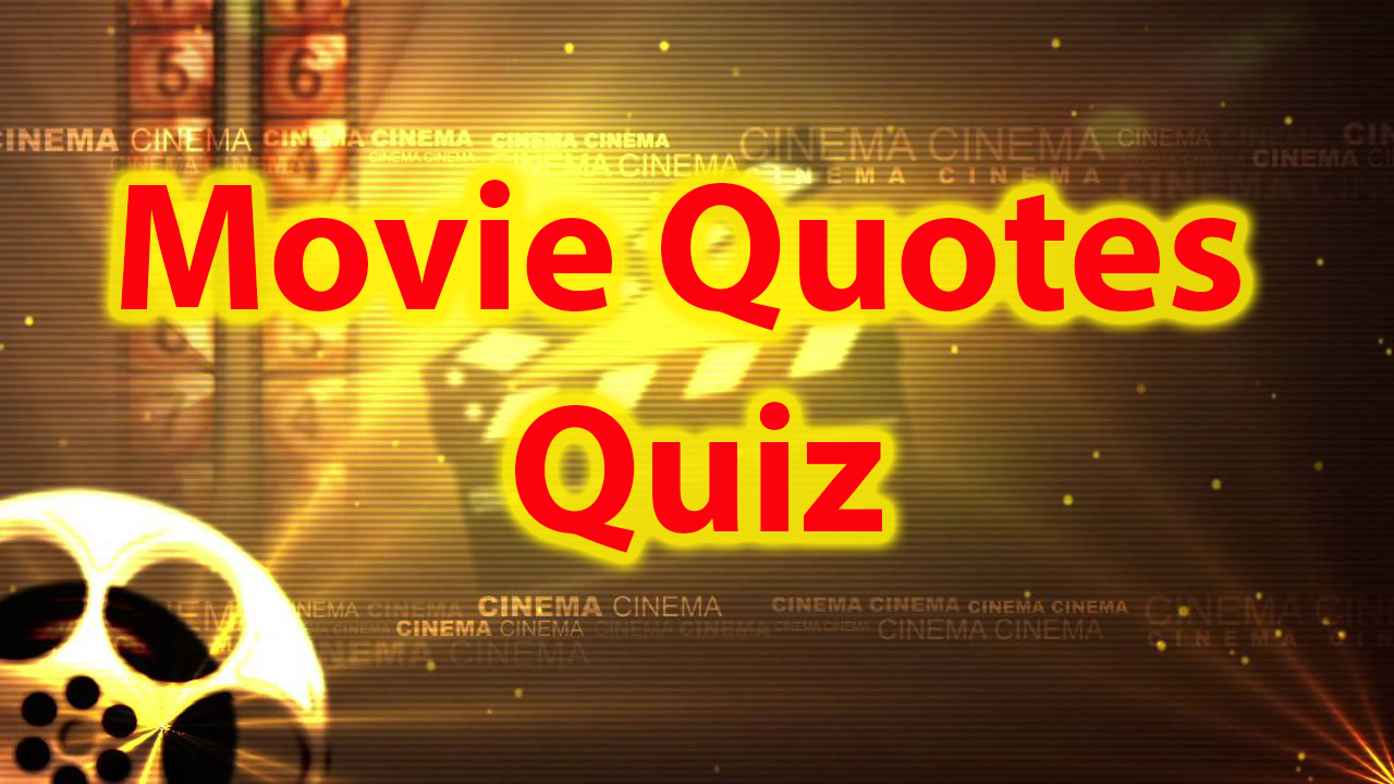 Movie Quotes Quiz - Famous movie quotes trivia 37
