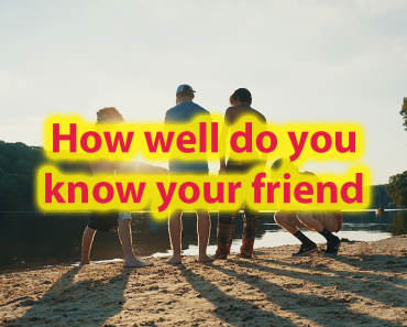 How well do you know your best friend Better Than they Knows You? 7