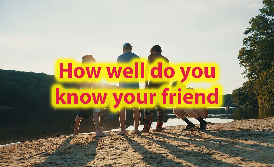 How well do you know your best friend Better Than they Knows You? 14