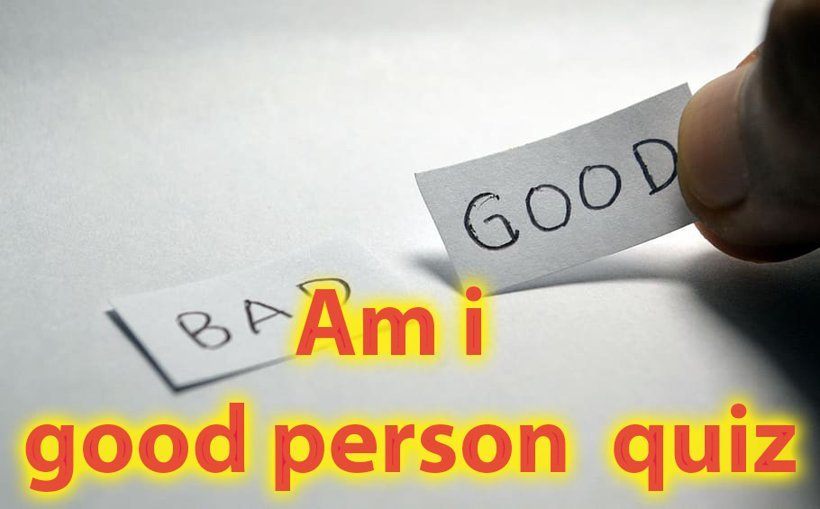 Am i good person quiz - This short quiz will reveal a lot about You 9