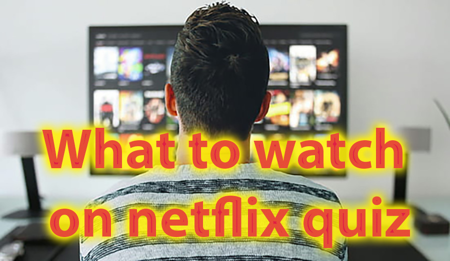 What to watch on Netflix quiz - 40s to make your decision easier 1