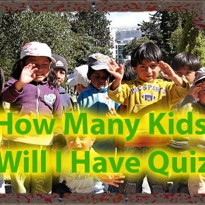 How Many Kids Will I Have Quiz - Have you ever wondered that ? 47