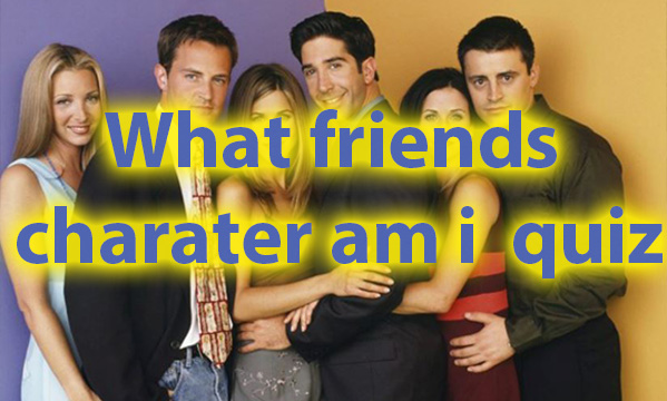 Which friends character am i quiz for personality 1