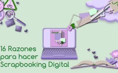 16 Razones para hacer Scrapbooking Digital