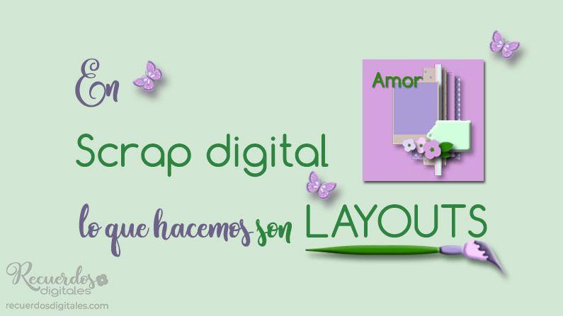 En scrap digital lo que hacemos son layouts