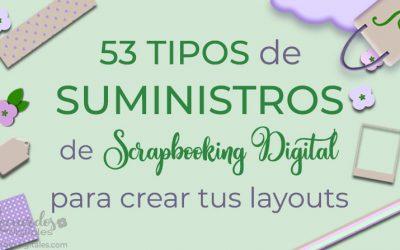 53 Tipos de Suministros de Scrapbooking Digital para crear tus layouts