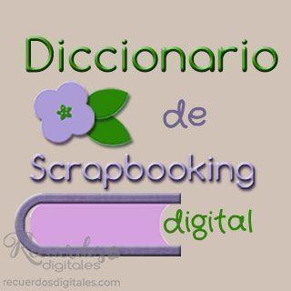 Diccionario de Scrapbooking Digital de Recuerdos Digitales.