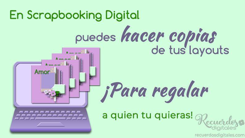 En Scrapbooking Digital puedes hacer copias de tus layouts ¡Para regalar a quién tú quieras!