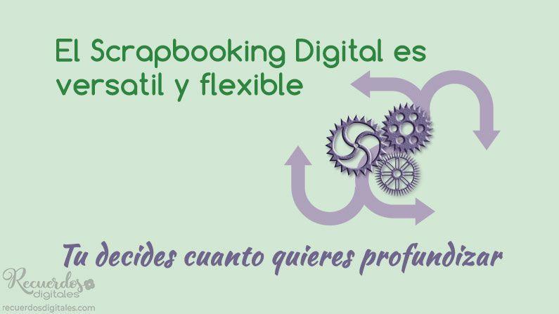 El Scrapbooking Digital es versatil y flexible. Tú decides cuanto quieres profundizar