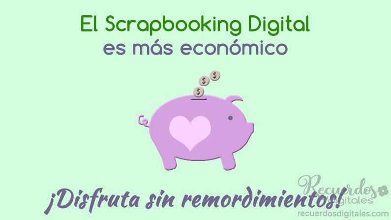 El Scrapbooking Digital es más económico. ¡Disfruta sin remordimientos!