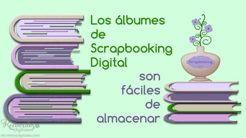 Los Álbumes de Scrapbooking Digital son fáciles de almacenar