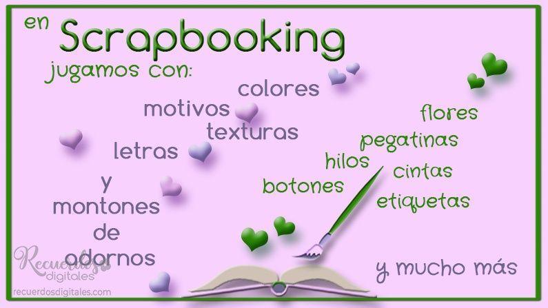 En Scrapbooking jugamos con colores, motivos, texturas, letras y montones de adornos