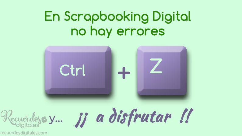 En Scrapbooking Digital no hay errores. Pulsa las teclas Ctrl + Z, y a disfrutar.
