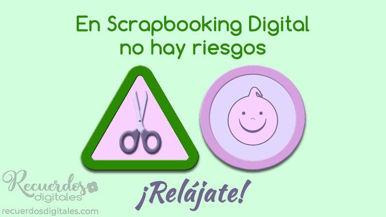 En Scrapbooking Digital no hay riesgos ¡Relájate!