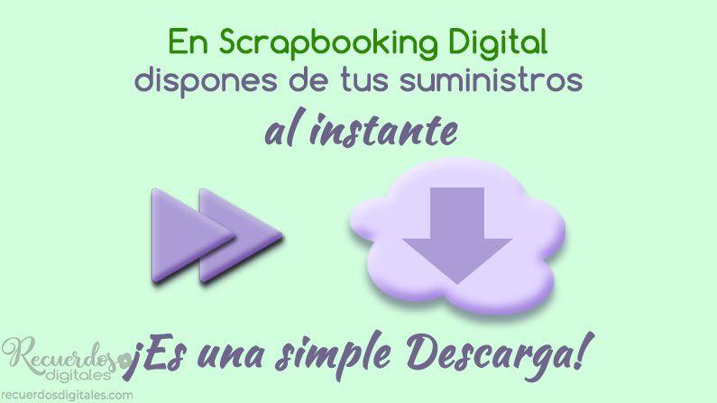 En Scrapbooking Digital dispones de tus Suministros al instante. ¡En una simple Descarga!