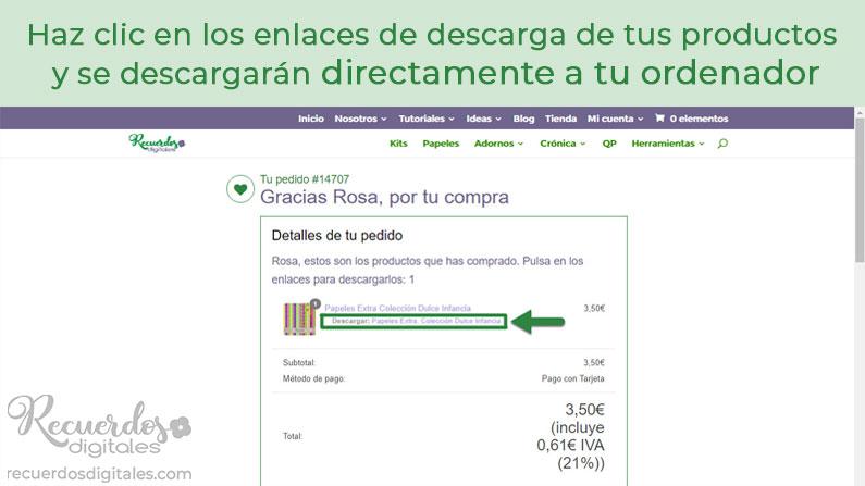 Haz clic en los enlaces de Descarga de los productos que has comprado en Recuerdos Digitales y se descargarán directamente a tu ordenador
