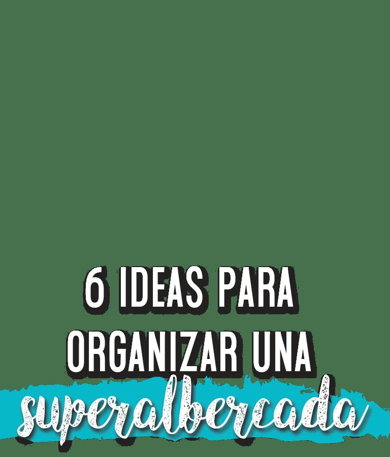 6 ideas para organizar una superalbercada