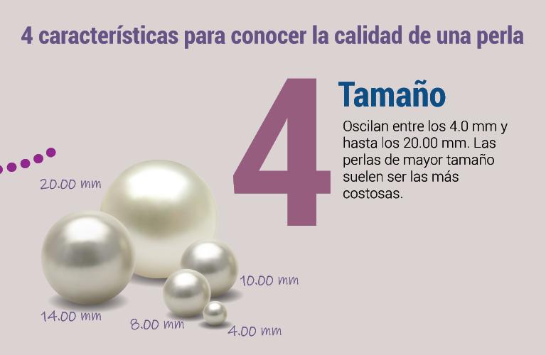 Tamaño Oscilan entre los 4.0 mm y hasta los 20.00 mm. Las perlas de mayor tamaño suelen ser las más costosas.