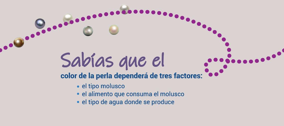 color de la perla dependerá de tres factores: el tipo molusco el alimento que consuma el molusco el tipo de agua donde se produce