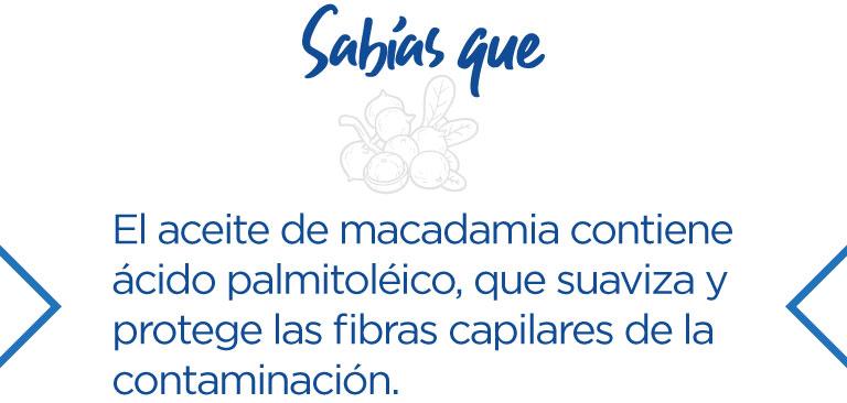 Sabías que el aceite de macadamia contie ácido palmitoléico, que suaviza y protege las fibras capilares de la contaminación.
