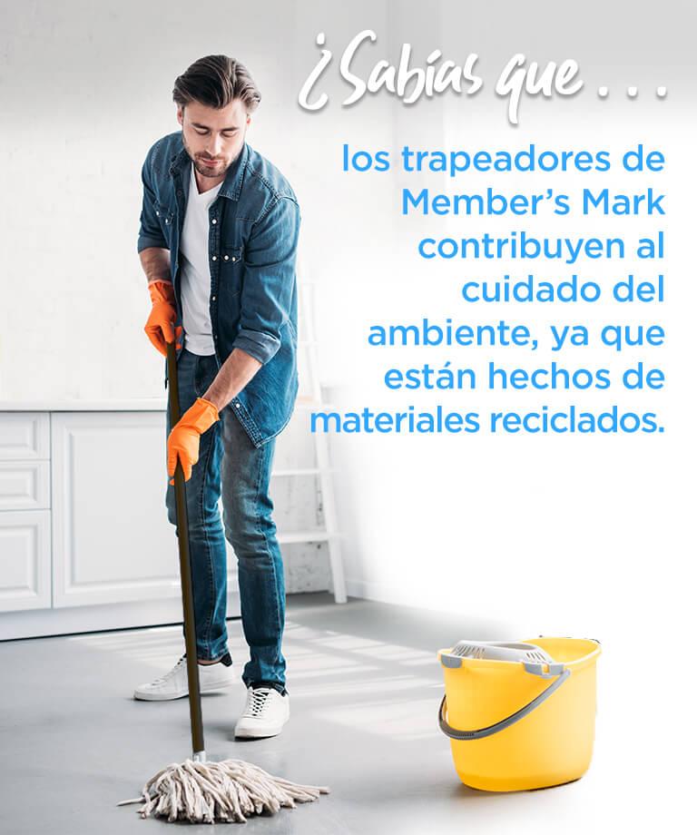 ¿Sabías que... los trapeadores de Member's Mark contribuyen al cuidado del ambiente, ya que están hechos de materiales reciclados.