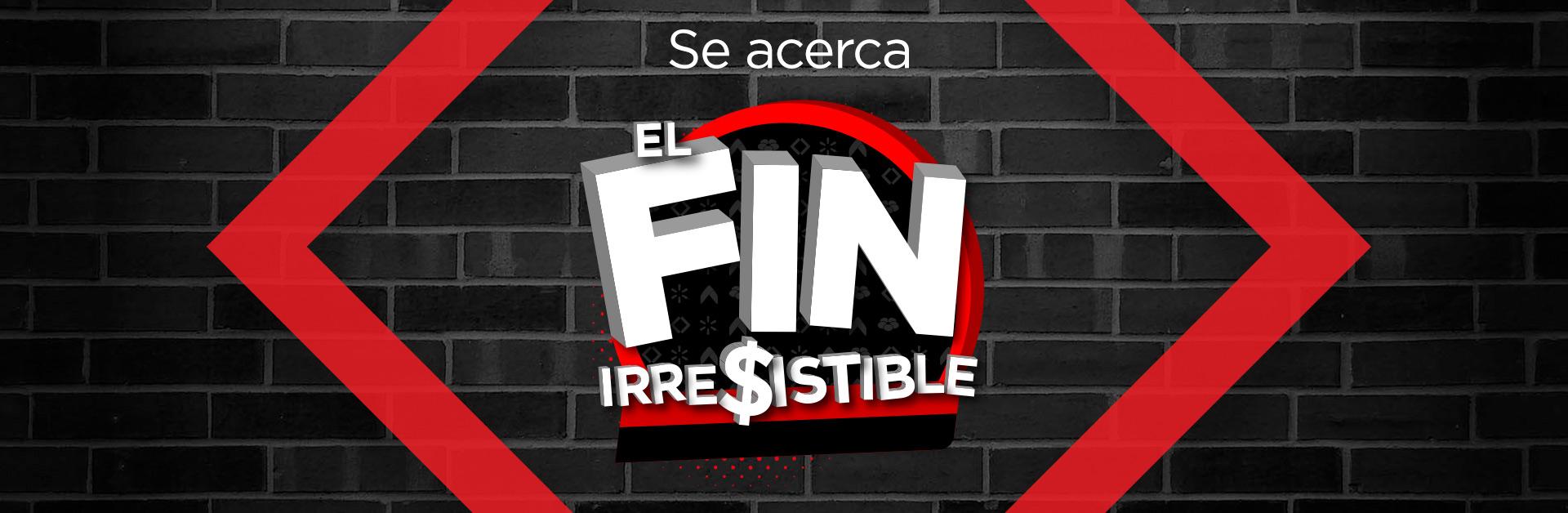 ¡Se acerca El Fin irresistible!