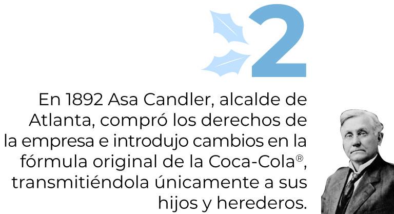 En 1892 Asa Candler, alcalde de Atlanta, compró los derechos dela empresa e introdujo cambios en la fórmula original de la Coca-Cola®, transmitiéndola únicamente a sus hijos y herederos.